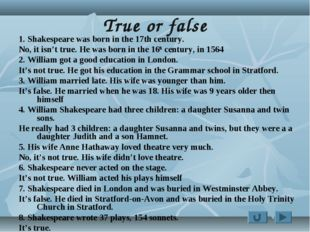 True or false 1. Shakespeare was born in the 17th century. No, it isn't true.