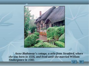 Anne Hathaway's cottage, a mile from Stratford, where she was born in 1556,