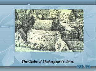 The Globe of Shakespeare's times.