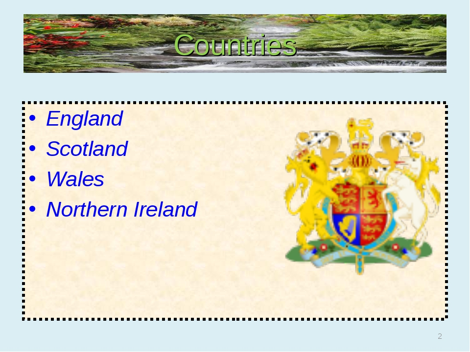 Countries England Scotland Wales Northern Ireland *
