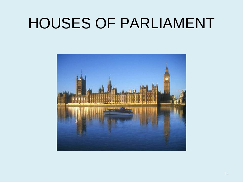 HOUSES OF PARLIAMENT *