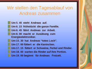 Wir stellen den Tagesablauf von Andreas zusammen Um 5. 45 steht Andreas auf.