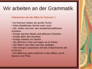 Wir arbeiten an der Grammatik Gebrauchen wir die Sätze im Futurum I ! Im Somm