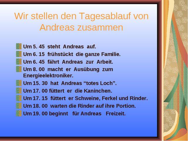Wir stellen den Tagesablauf von Andreas zusammen Um 5. 45 steht Andreas auf....