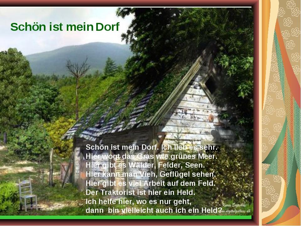 Schön ist mein Dorf Schön ist mein Dorf. Ich lieb es sehr. Hier wogt das Gras...