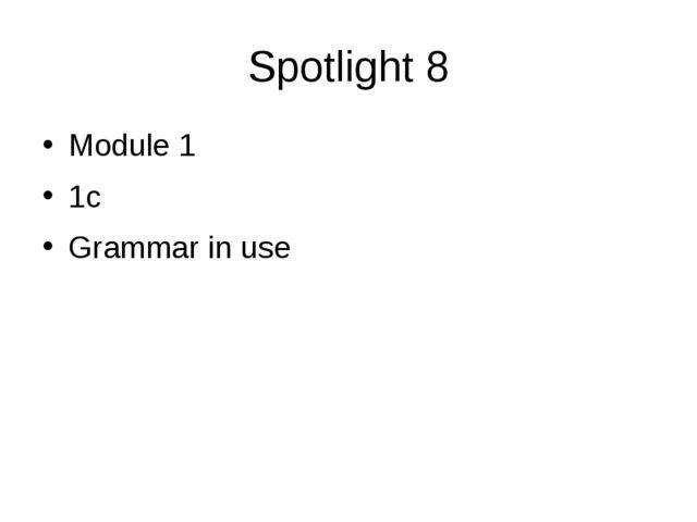 Spotlight 8 Module 1 1c Grammar in use