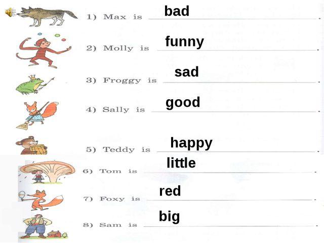 bad funny sad good happy little red big