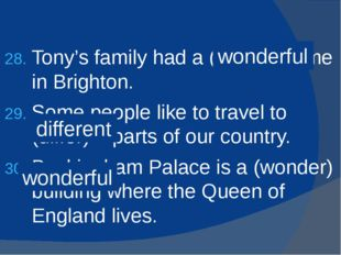 Tony's family had a (wonder) time in Brighton. Some people like to travel to