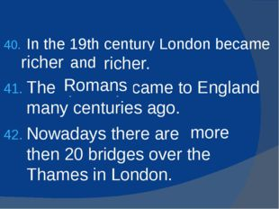 In the 19th century London became (rich) and (rich). The (Rome) came to Engla