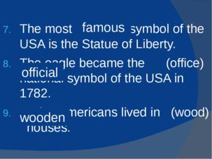 The most (fame) symbol of the USA is the Statue of Liberty. The eagle became