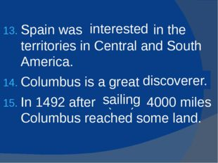 Spain was (interest) in the territories in Central and South America. Columbu