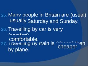 Many people in Britain are (usual) free on Saturday and Sunday. Travelling by