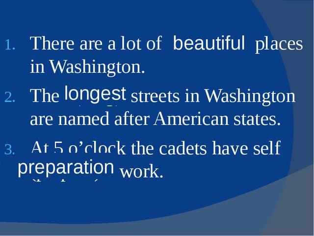 There are a lot of (beauty) places in Washington. The (long) streets in Washi...