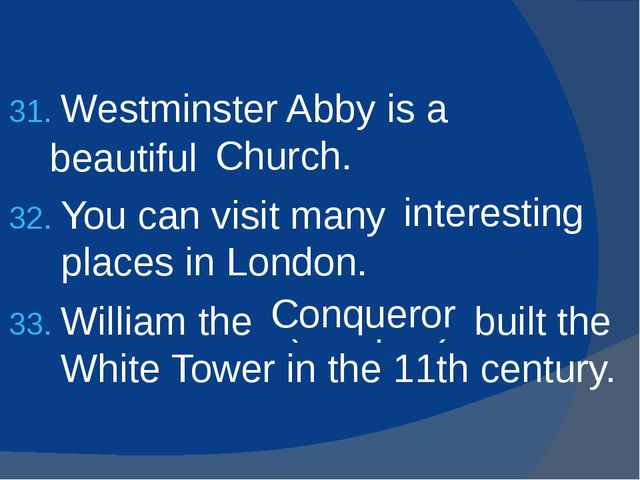 Westminster Abby is a (beauty) Church. You can visit many (interest) places i...