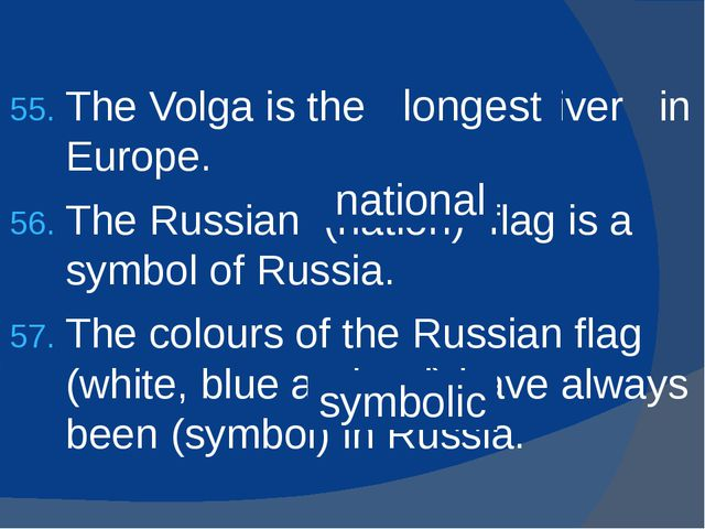 The Volga is the (long) river in Europe. The Russian (nation) flag is a symbo...