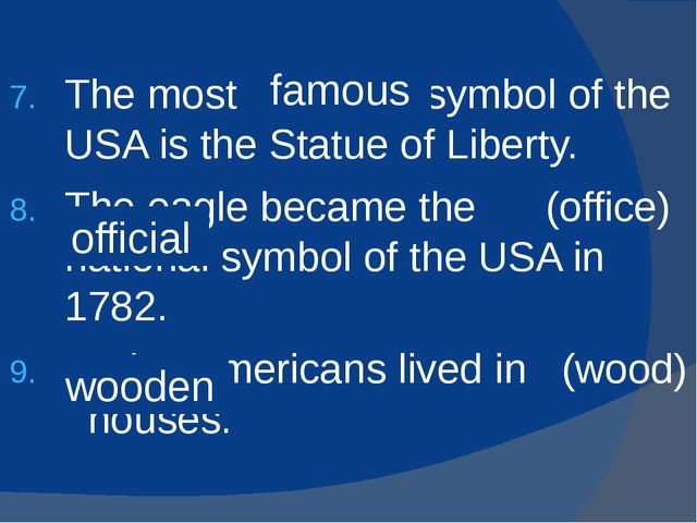 The most (fame) symbol of the USA is the Statue of Liberty. The eagle became...