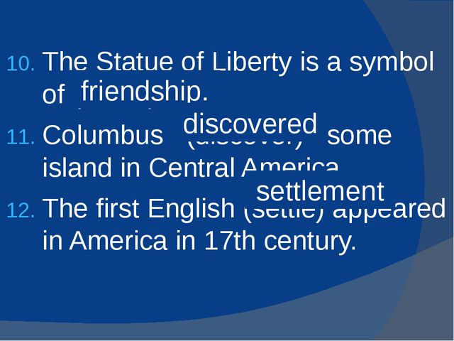 The Statue of Liberty is a symbol of (friend) . Columbus (discover) some isla...
