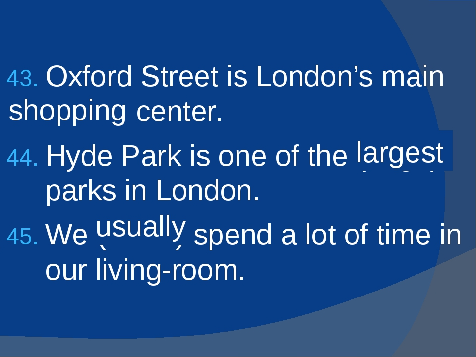 Oxford Street is London's main (shop) center. Hyde Park is one of the (large)...