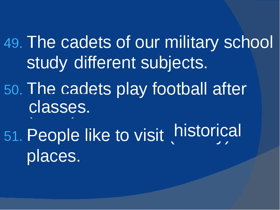 The cadets of our military school study (differ) subjects. The cadets play fo...
