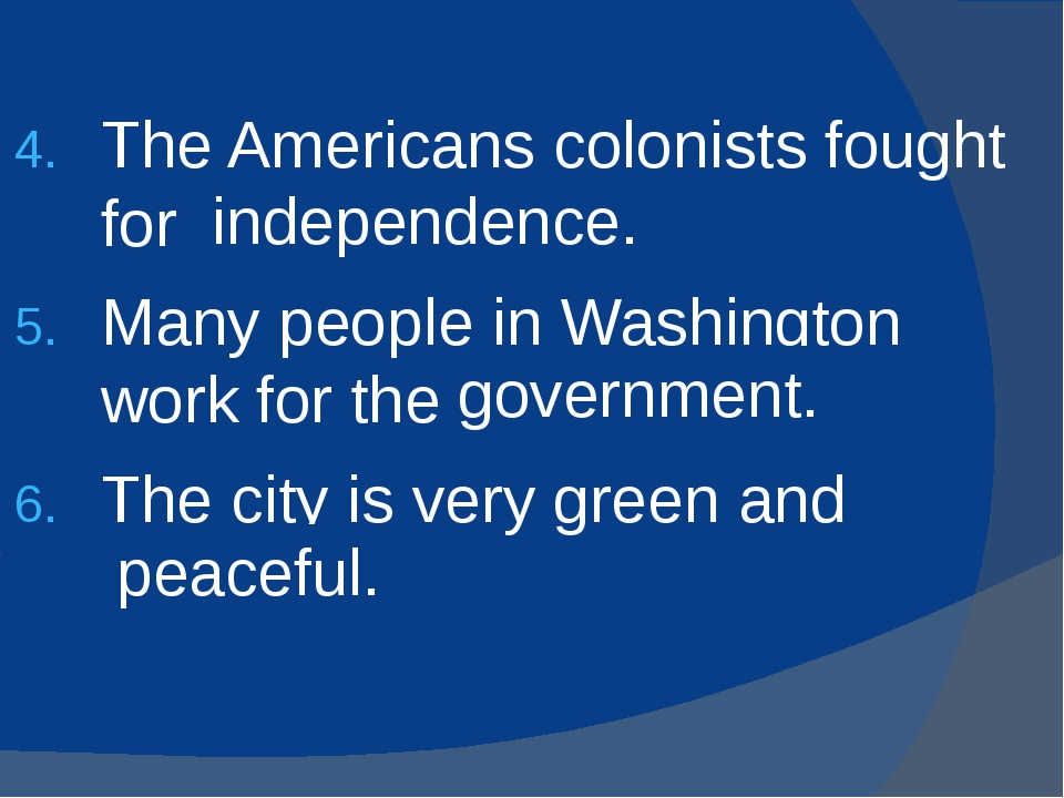 The Americans colonists fought for (depend) . Many people in Washington work...