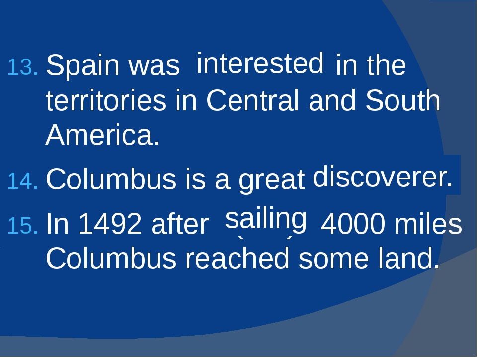 Spain was (interest) in the territories in Central and South America. Columbu...