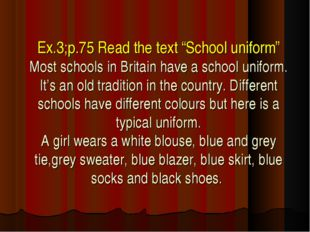 "Ex.3;p.75 Read the text ""School uniform"" Most schools in Britain have a schoo"