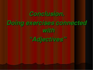 """Conclusion. Doing exercises connected with """"Adjectives"""""""