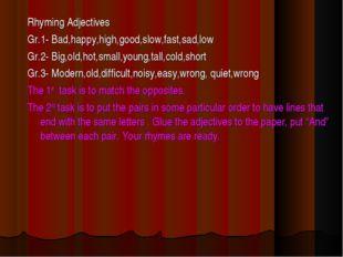 Rhyming Adjectives Gr.1- Bad,happy,high,good,slow,fast,sad,low Gr.2- Big,old,