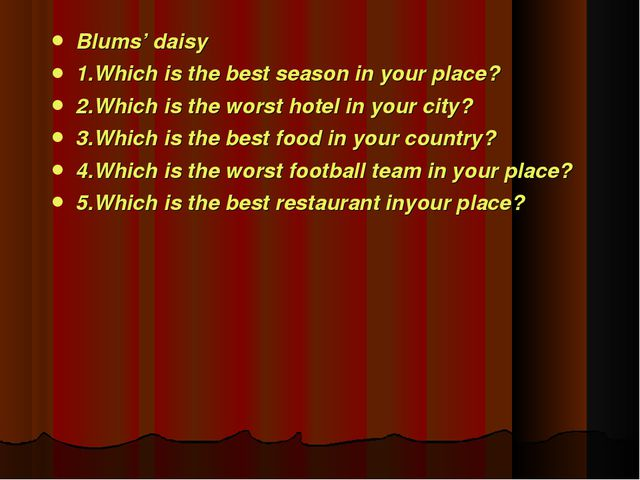 Blums' daisy 1.Which is the best season in your place? 2.Which is the worst h...