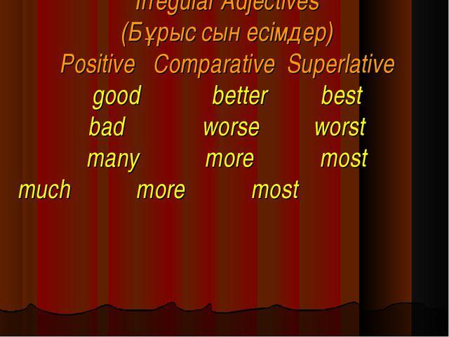 Irregular Adjectives (Бұрыс сын есімдер) Positive Comparative Superlative goo...