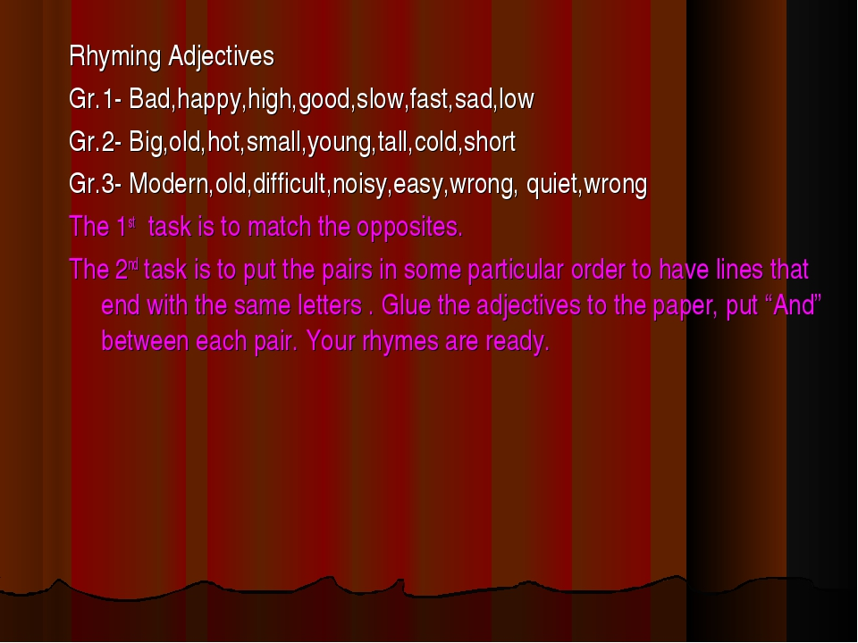 Rhyming Adjectives Gr.1- Bad,happy,high,good,slow,fast,sad,low Gr.2- Big,old,...