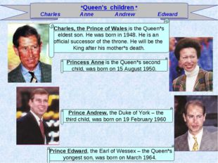 *Queen's children * Charles Anne Andrew Edward Charles, the Prince of Wales i