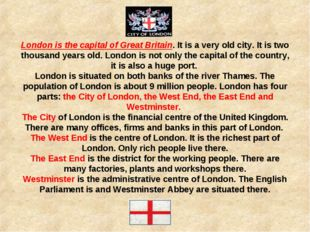 London is the capital of Great Britain. It is a very old city. It is two tho
