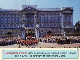 Buckingham Palace is the London home of Queen Elizabeth II. It was built in 1