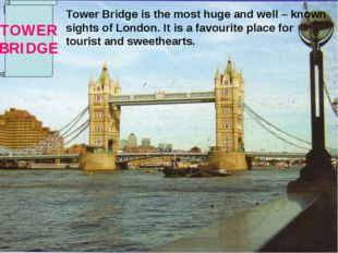 Tower Bridge is the most huge and well – known sights of London. It is a fav