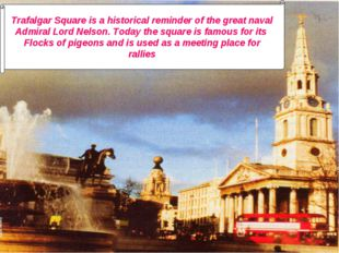 Trafalgar Square is a historical reminder of the great naval Admiral Lord Nel