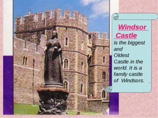 Windsor Castle is the biggest and Oldest Castle in the world. It is a family