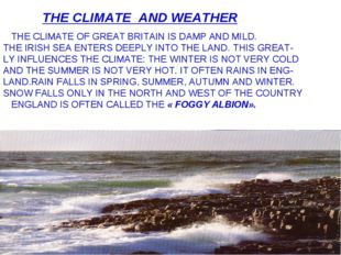 THE CLIMATE AND WEATHER THE CLIMATE OF GREAT BRITAIN IS DAMP AND MILD. THE IR