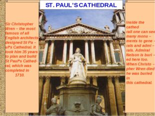 ST. PAUL'S CATHEDRAL Sir Christopher Wren – the most famous of all English a