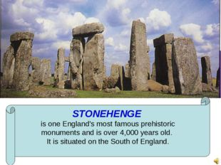 STONEHENGE is one England's most famous prehistoric monuments and is over 4,0