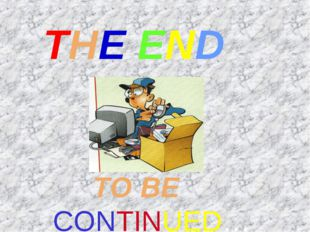 TO BE CONTINUED… THE END