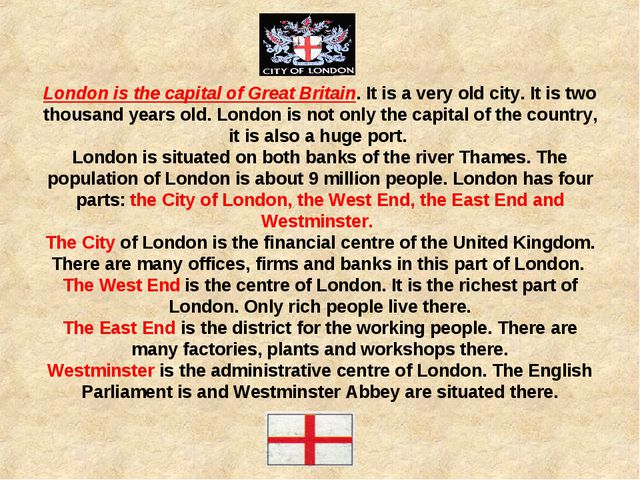 London is the capital of Great Britain. It is a very old city. It is two tho...