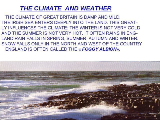 THE CLIMATE AND WEATHER THE CLIMATE OF GREAT BRITAIN IS DAMP AND MILD. THE IR...
