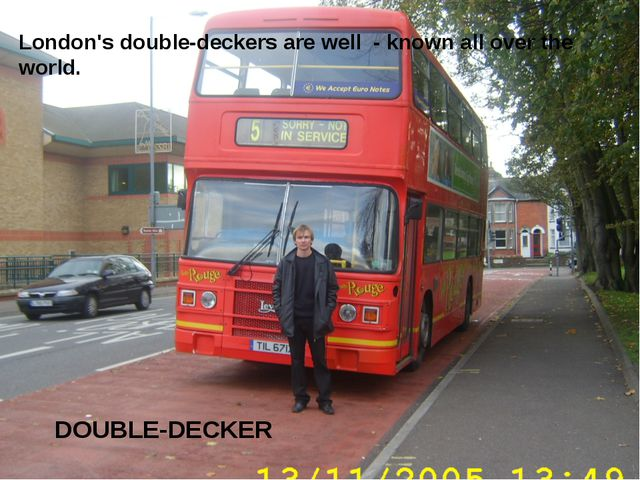 London's double-deckers are well - known all over the world. DOUBLE-DECKER