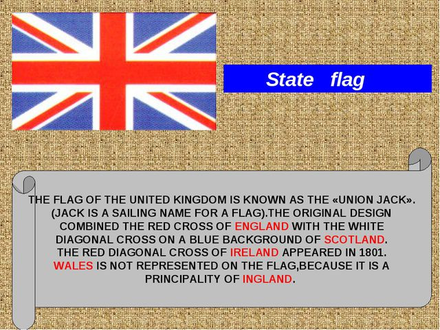 THE FLAG OF THE UNITED KINGDOM IS KNOWN AS THE «UNION JACK». (JACK IS A SAILI...