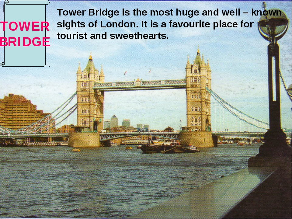 Tower Bridge is the most huge and well – known sights of London. It is a fav...