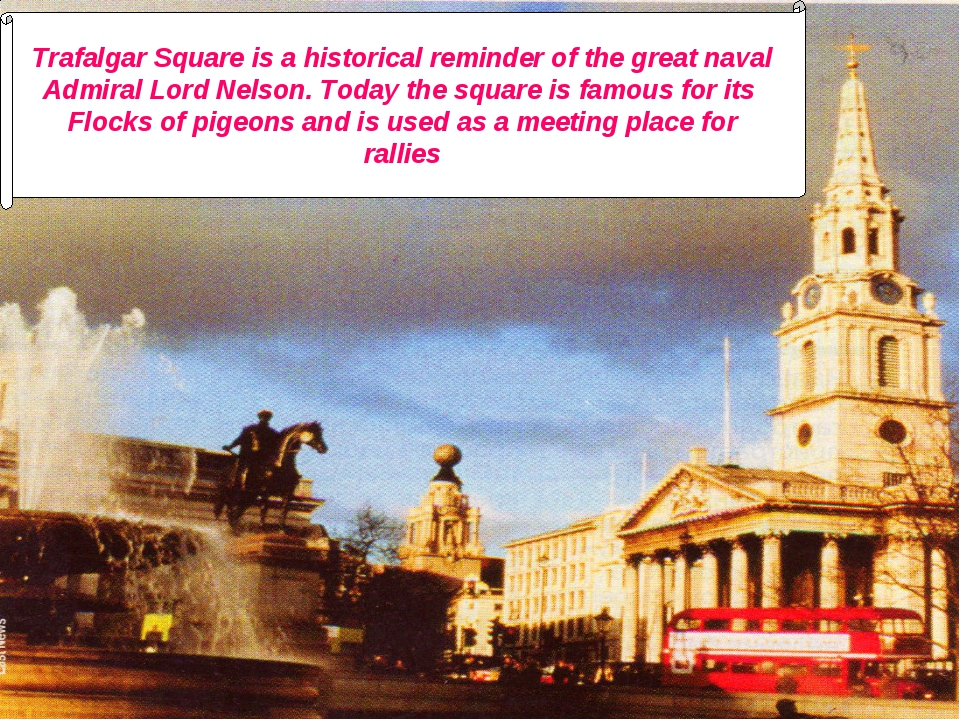 Trafalgar Square is a historical reminder of the great naval Admiral Lord Nel...