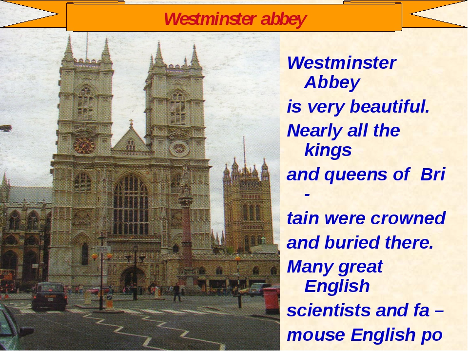 Westminster Abbey is very beautiful. Nearly all the kings and queens of Bri -...