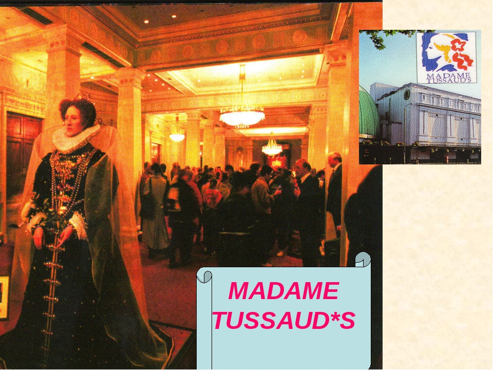 MADAME TUSSAUD*S