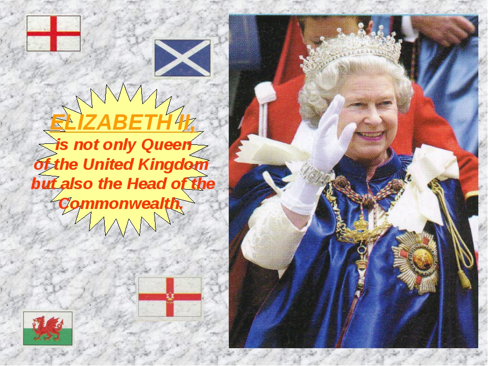 ELIZABETH II, is not only Queen of the United Kingdom but also the Head of th...